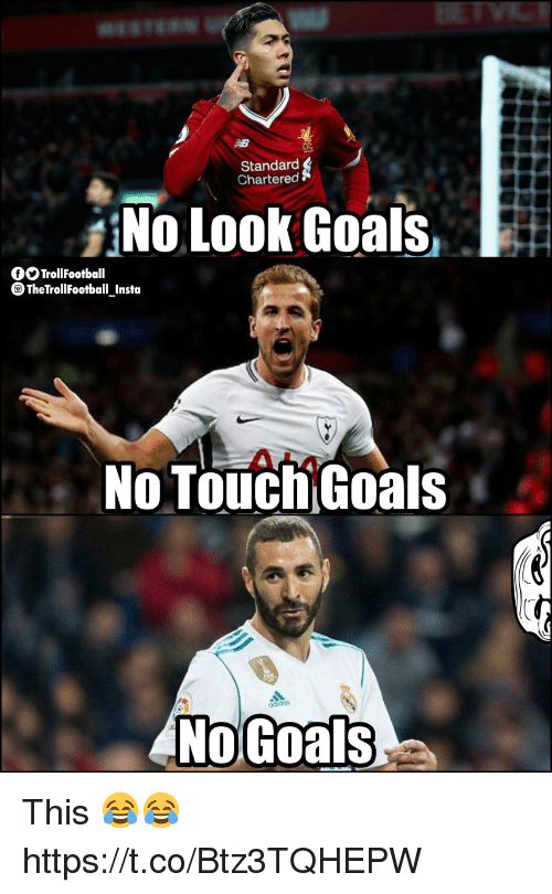 Goals, Memes, and 🤖: Standard  Chartered  No Look Goals  fTrollFootball  TheTrollFootball Insta  No TouchGoals This 😂😂 https://t.co/Btz3TQHEPW