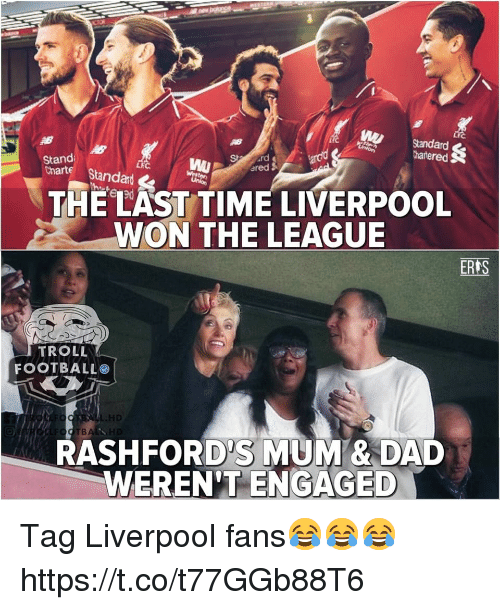 Dad, Football, and Memes: Standard  hatered  Stand  unarte Standar  ared  THE LAST TIME LIVERPOOL  WON THE LEAGUE  ERES  TROLL  FOOTBALL  .HD  RASHFORD'S MUM & DAD  WEREN'T ENGAGED Tag Liverpool fans😂😂😂 https://t.co/t77GGb88T6