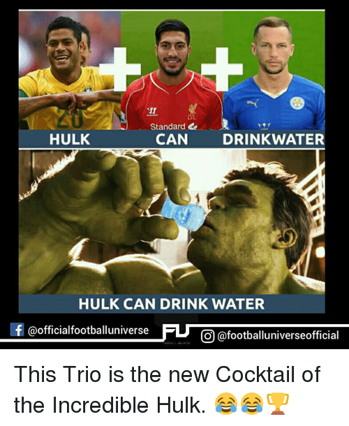 incredible hulk: Standard &  HULK  CAN  DRINKWATER  HULK CAN DRINK WATER  f @official football universe  CO @footballuniverseofficial This Trio is the new Cocktail of the Incredible Hulk. 😂😂🏆