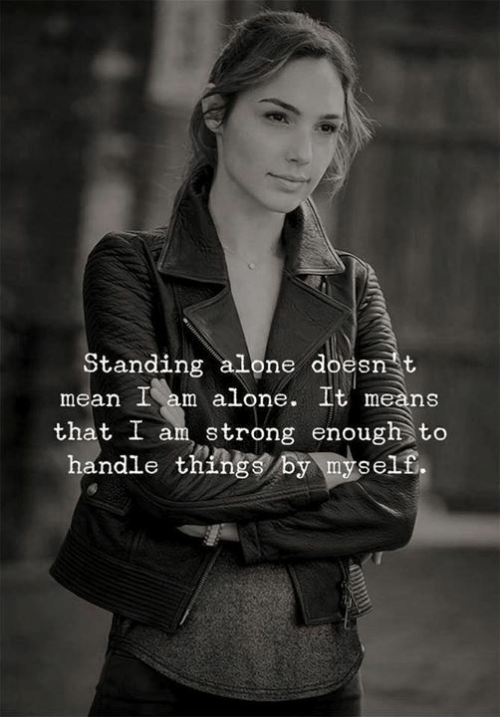 By Myself: Standing alone doesn t  mean I am alone. It means  that I am strong enough to  handle thingS by myself.