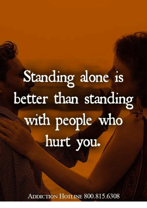 standing alone is better than standing with people who hurt 31380622 standing alone is better than standing with people who hurt you