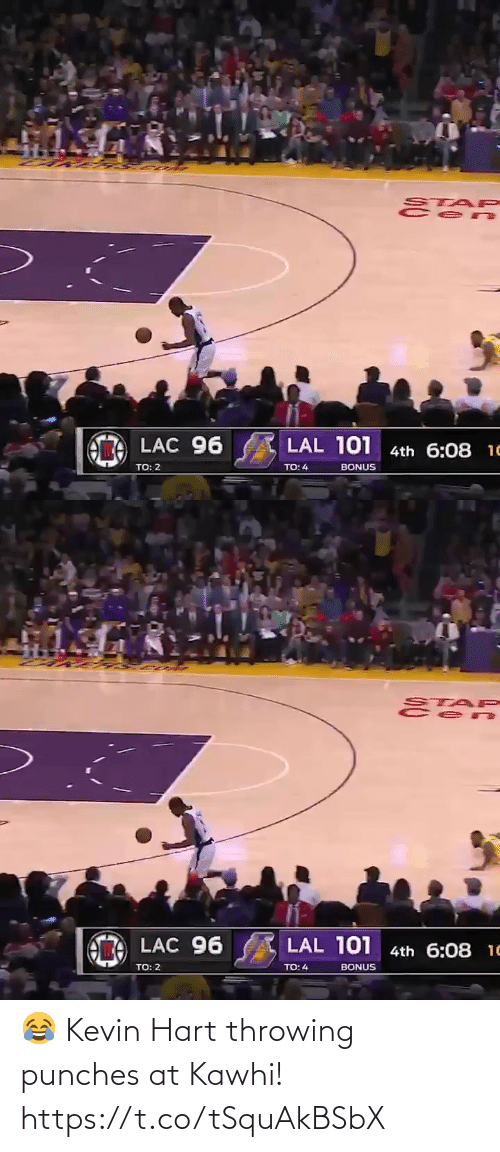 kevin: STAP  LAL 101 4th 6:08 1C  LAC 96  TO: 2  BONUS  TO: 4   STAP  LAL 101 4th 6:08 10  LAC 96  TO: 2  TO: 4  BONUS 😂 Kevin Hart throwing punches at Kawhi!  https://t.co/tSquAkBSbX