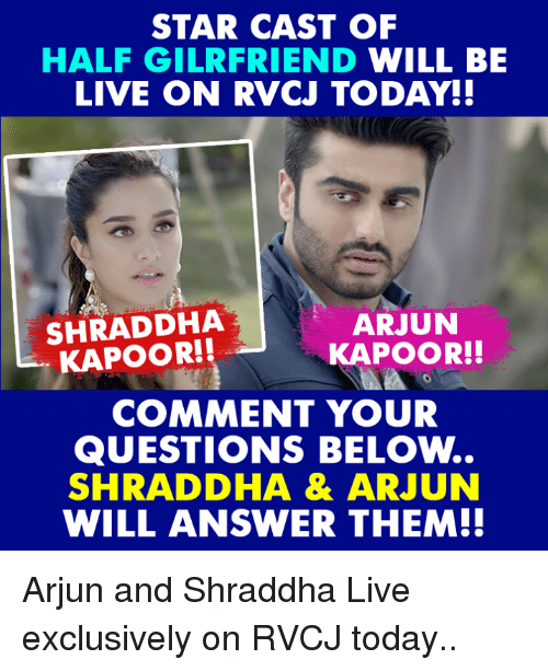 Memes, Live, and Star: STAR CAST OF  HALF GILRFRIEND WILL BE  LIVE ON RVCJ TODAY!!  SHRADDHA  ARJUN  KAPOOR!!  KAPOOR!!  COMMENT YOUR  QUESTIONS BELOw...  SHRADDHA & ARJUN  WILL ANSWER THEM!! Arjun and Shraddha Live exclusively on RVCJ today..