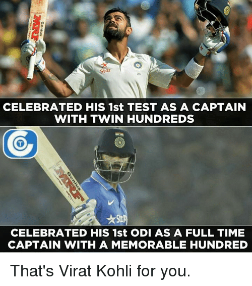 Memes, 🤖, and Virat Kohli: Star  CELEBRATED HIS 1st TEST AS A CAPTAIN  WITH TWIN HUNDREDS  CELEBRATED HIS 1st ODI AS A FULL TIME  CAPTAIN WITH A MEMORABLE HUNDRED That's Virat Kohli for you.
