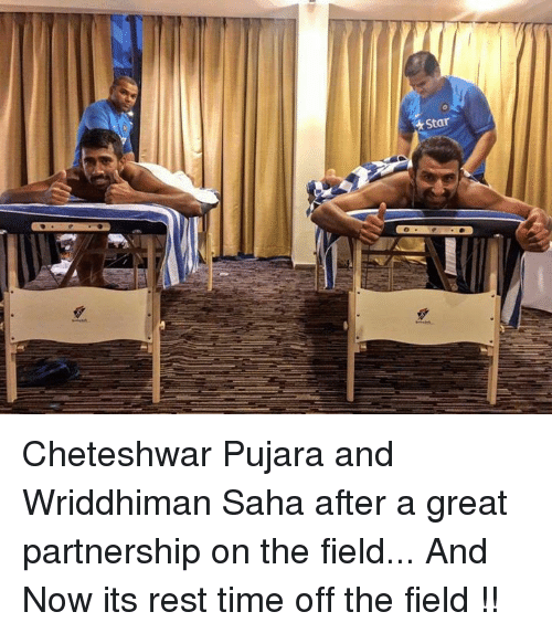 Cheteshwar Pujara: * Star Cheteshwar Pujara and Wriddhiman Saha after a great partnership on the field... And Now its rest time off the field !!