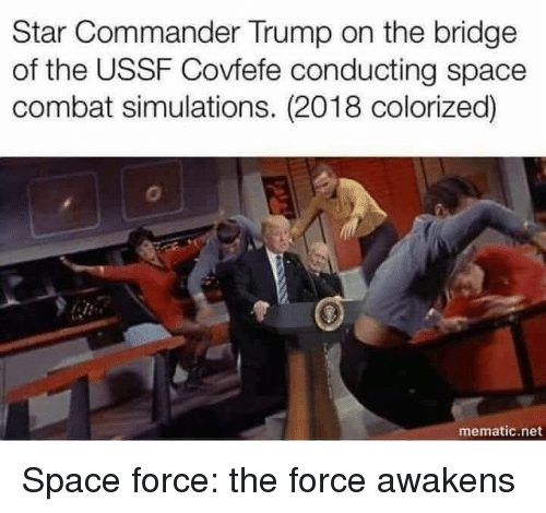 Covfefe: Star Commander Trump on the bridge  of the USSF Covfefe conducting space  combat simulations. (2018 colorized)  mematic.net Space force: the force awakens
