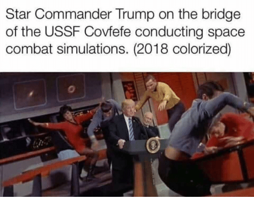 Covfefe: Star Commander Trump on the bridge  of the USSF Covfefe conducting space  combat simulations. (2018 colorized)