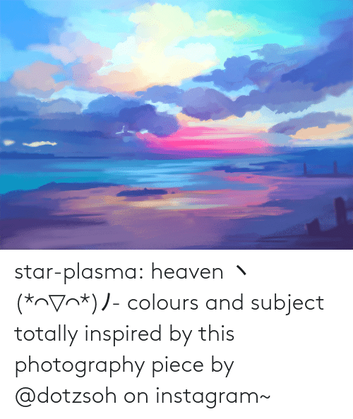 Heaven: star-plasma:  heavenヽ(*⌒▽⌒*)ノ- colours and subject totally inspired by this photography piece by @dotzsohon instagram~