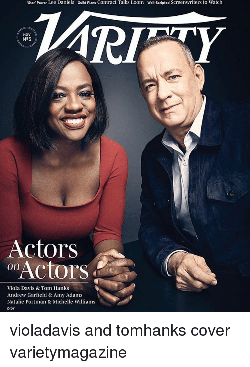 Memes, Tom Hanks, and Covers: 'Star Power Lee Daniels Guild Plans Contract Talks Loom well scripted Screenwriters to Watch  NOV  N95  Actors  Actors  On  Viola Davis & Tom Hanks  Andrew Garfield & Amy Adams  Natalie Portman & Michelle Williams  p.57 violadavis and tomhanks cover varietymagazine