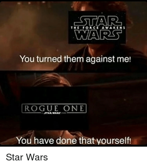 Memes, Rogue, and Star: STAR  THE FORCE AWAKE IN S  WARS  You turned them against me!  ROGUE ONE  MMAmr  You have done that yourself! Star Wars
