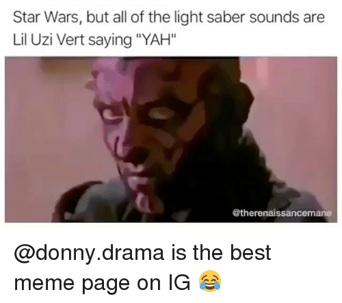 """uzis: Star Wars, but all of the light saber sounds are  Lil Uzi Vert saying """"YAH""""  @therenaissancemane @donny.drama is the best meme page on IG 😂"""