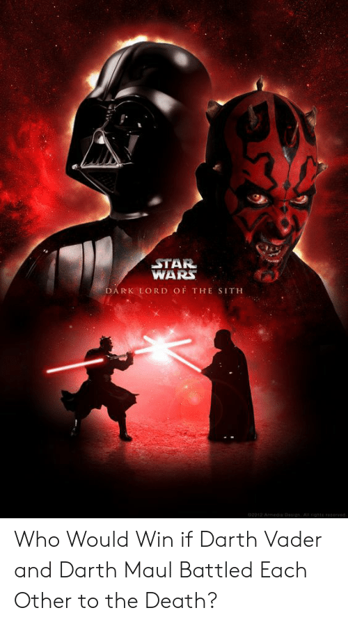 darth maul: STAR  WARS  DARK LORD OF THE  SITH  02012 Armedie Design Agnts rsved Who Would Win if Darth Vader and Darth Maul Battled Each Other to the Death?
