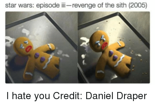 Revenge, Sith, and Star Wars: star wars: episode ii-revenge of the sith (2005) I hate you   Credit: Daniel Draper