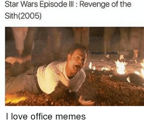 Memes, Sith, and 🤖: Star Wars Episode lll: Revenge of the  Sith (2005)  ebaoon bones I love office memes