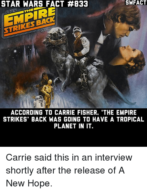empire strikes back: STAR WARS FACT #833  THE  ACCORDING TO CARRIE FISHER. THE EMPIRE  STRIKES BACK WAS GOING TO HAVE A TROPICAL  PLANET IN IT Carrie said this in an interview shortly after the release of A New Hope.