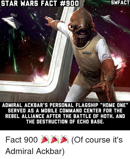 """Hoth, Memes, and Star Wars: STAR WARS FACT #900  SWFACT  ADMIRAL ACKBAR'S PERSONAL FLAGSHIP """"HOME ONE""""  SERVED AS A MOBILE COMMAND CENTER FOR THE  REBEL ALLIANCE AFTER THE BATTLE OF HOTH, AND  THE DESTRUCTION OF ECHO BASE. Fact 900 🎉🎉🎉 (Of course it's Admiral Ackbar)"""