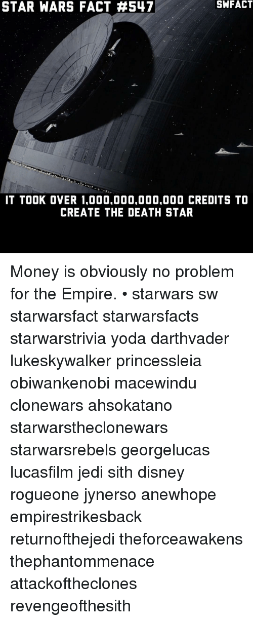 empirical: STAR WARS FACT H547  IT TOOK OVER 1.000.000.000.000 CREDITS TO  CREATE THE DEATH STAR Money is obviously no problem for the Empire. • starwars sw starwarsfact starwarsfacts starwarstrivia yoda darthvader lukeskywalker princessleia obiwankenobi macewindu clonewars ahsokatano starwarstheclonewars starwarsrebels georgelucas lucasfilm jedi sith disney rogueone jynerso anewhope empirestrikesback returnofthejedi theforceawakens thephantommenace attackoftheclones revengeofthesith