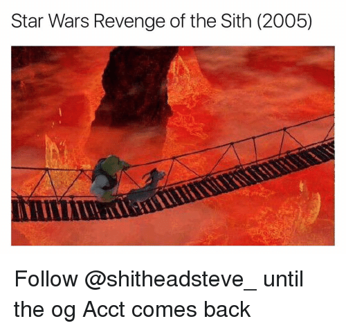 Memes, Revenge, and Sith: Star Wars Revenge of the Sith (2005) Follow @shitheadsteve_ until the og Acct comes back