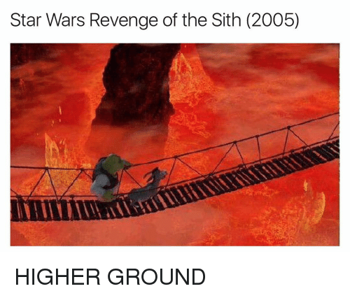 Funny, Revenge, and Sith: Star Wars Revenge of the Sith (2005) HIGHER GROUND