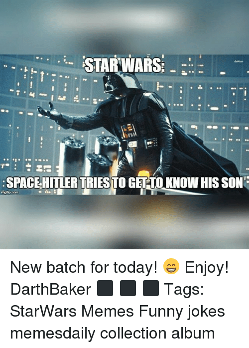 Funny, Funny Jokes, and Memes: STAR WARS:-  :SPACEHITLER TRIES TO GET-TOKNOW HIS SON  ingfip.com New batch for today! 😁 Enjoy! DarthBaker ⬛ ⬛ ⬛ Tags: StarWars Memes Funny jokes memesdaily collection album
