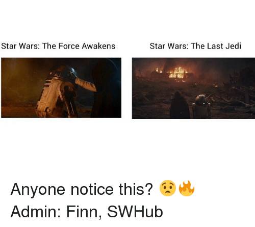 Star Wars: The Force Awakens: Star Wars: The Force Awakens  Star Wars: The Last Jedi Anyone notice this? 😧🔥 Admin: Finn, SWHub