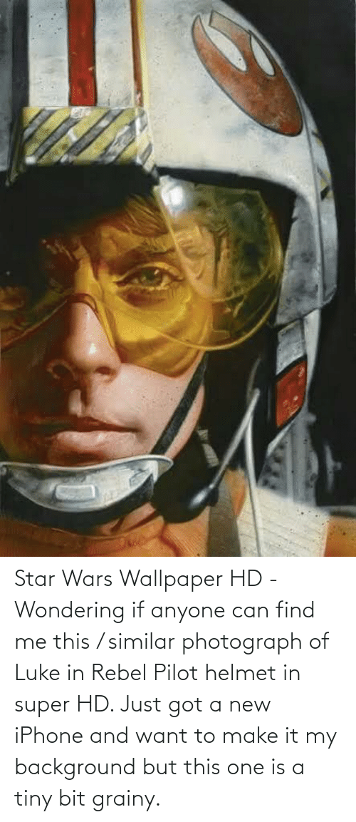helmet: Star Wars Wallpaper HD - Wondering if anyone can find me this / similar photograph of Luke in Rebel Pilot helmet in super HD. Just got a new iPhone and want to make it my background but this one is a tiny bit grainy.