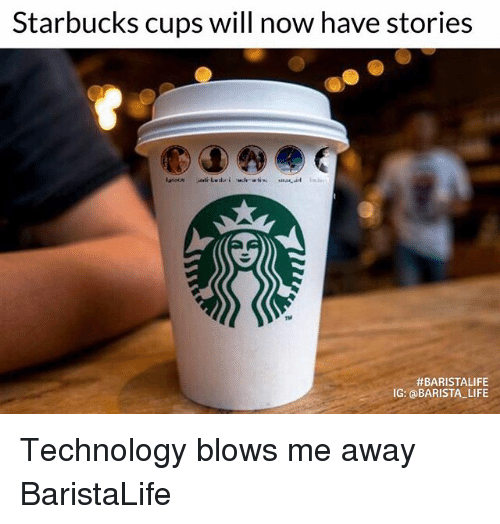 Will Now Have Stories: Starbucks cups will now have stories  #BARISTA LIFE  IG: a BARISTA LIFE Technology blows me away BaristaLife