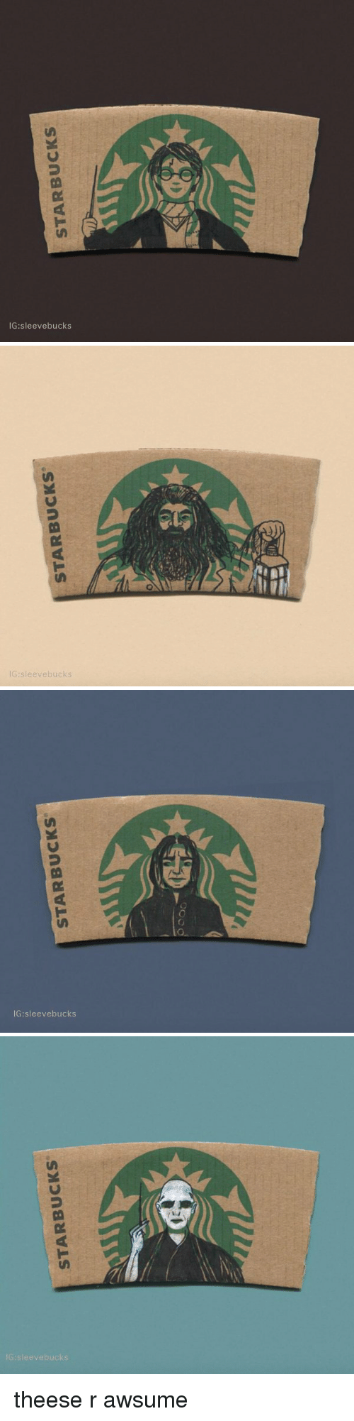 Theese: STARBUCKS  IG:sleevebucks   IG sleeve bucks   STARBUCKS  IG:sleevebucks   STARBUCKS  IGsleevebucks theese r awsume
