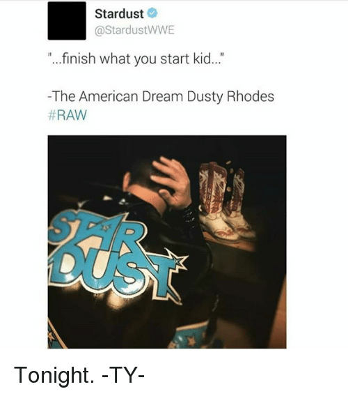 "Dusty Rhodes: Stardust  oStardustWWE  ""...finish what you start kid...'  -The American Dream Dusty Rhodes  RAW Tonight. -TY-"