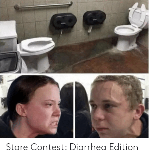 Diarrhea: Stare Contest: Diarrhea Edition