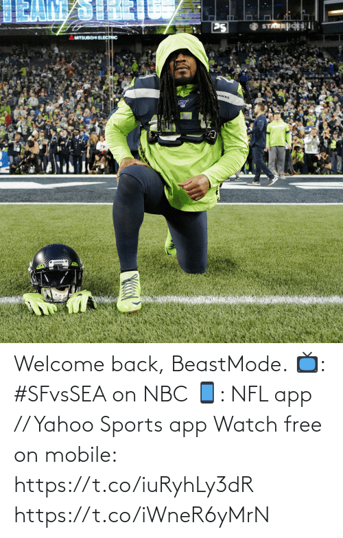 nbc: STARESi  PS  MITSUBISHI ELECTRIC  MAWKS  SEAHAHNS e Welcome back, BeastMode.  📺: #SFvsSEA on NBC 📱: NFL app // Yahoo Sports app Watch free on mobile: https://t.co/iuRyhLy3dR https://t.co/iWneR6yMrN