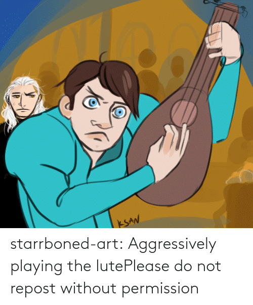 Please Do Not: starrboned-art:  Aggressively playing the lutePlease do not repost without permission