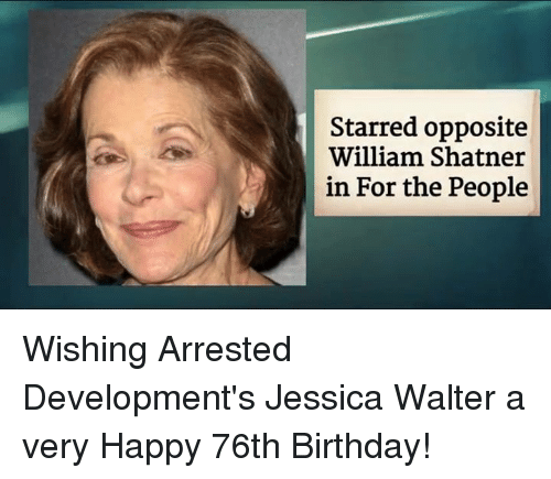 Shatnered: Starred opposite  William Shatner  in For the People Wishing Arrested Development's Jessica Walter a very Happy 76th Birthday!