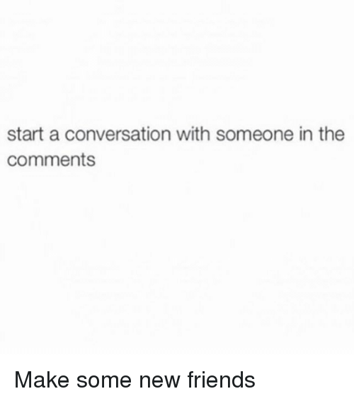 Start a Conversation With Someone in the Comments Make ...