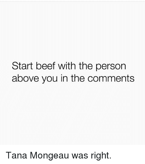 Tana Mongeau: Start beef with the person  above you in the comments Tana Mongeau was right.