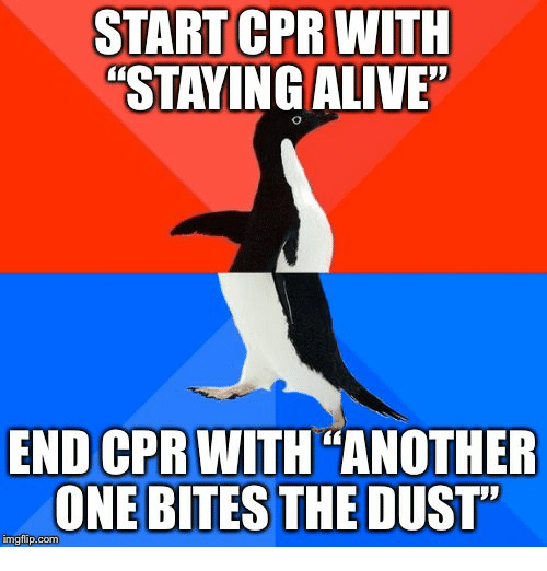 START CPR WITH STAYING ALIVE END CPR WITH ANOTHER ONE