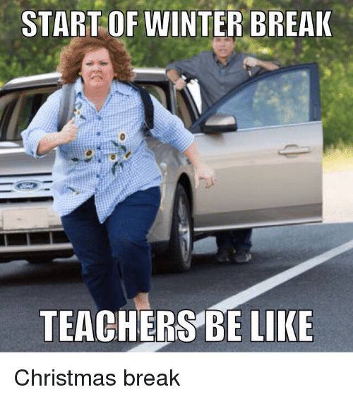 Be Like, Christmas, and Teacher: START OF WINTER BREAK  TEACHERS BE LIKE Christmas break