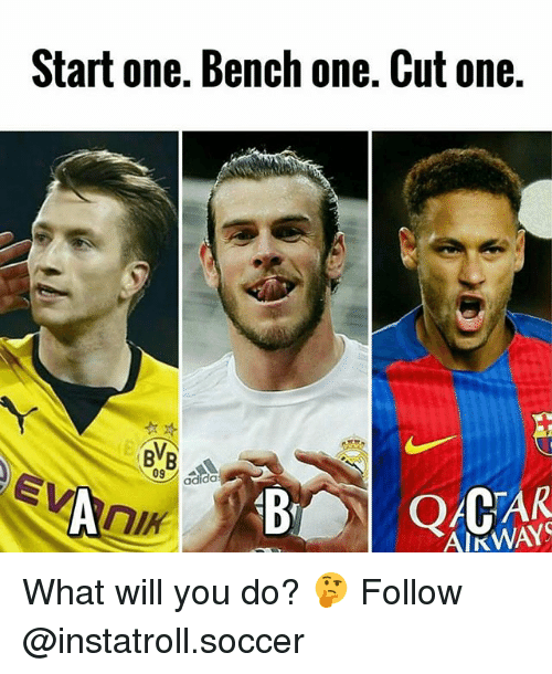 Memes, 🤖, and Bench: Start one. Bench one. Cut one.  09  adidas  AIRWAYS What will you do? 🤔 Follow @instatroll.soccer