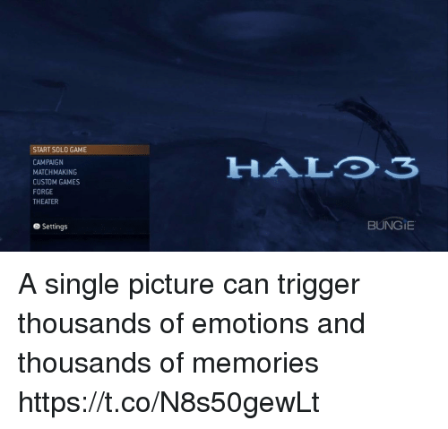 bungie: START SOLO GAME  CAMPAIGN  MATCHMAKING  CUSTOM GAMES  FORGE  THEATER  HALDs  Settings  BUNGIE A single picture can trigger thousands of emotions and thousands of memories https://t.co/N8s50gewLt