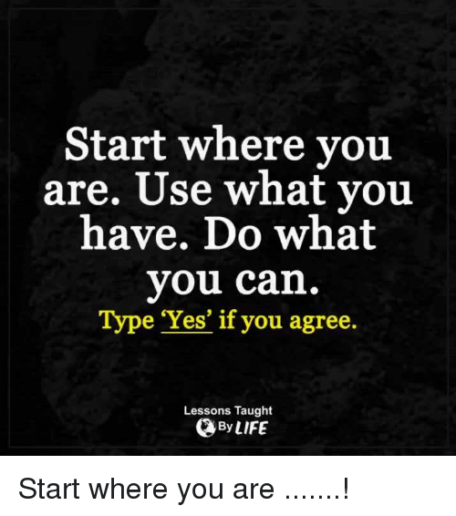 Inspirational Day Quotes: Start Where You Are Use What You Have Do What You Can Type