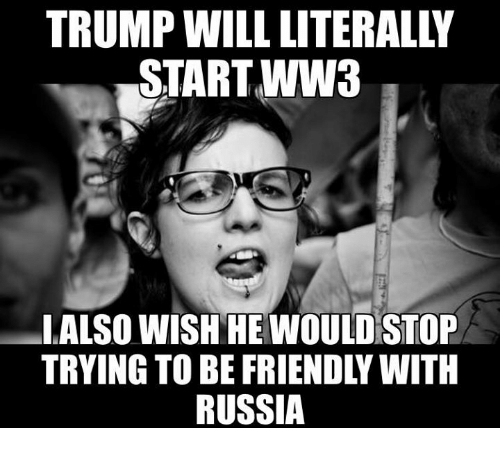 Memes, Russia, and 🤖: START WW3  LALSO WISH HE WOULD STOP  TRYING TO BE FRIENDLY WITH  RUSSIA
