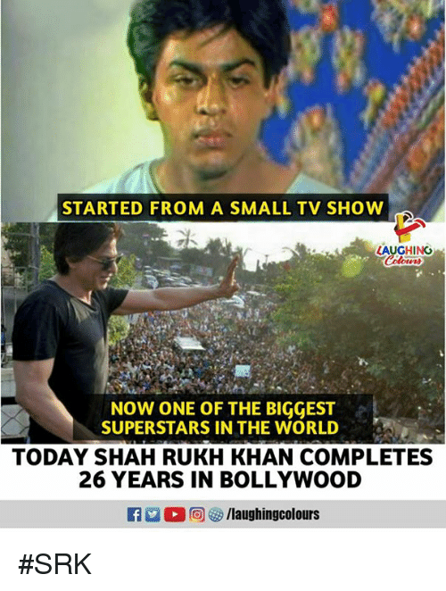 Bollywood: STARTED FROM A SMALL TV SHOW  LAUGHING  NOW ONE OF THE BIGGEST  SUPERSTARS IN THE WORLD  TODAY SHAH RUKH KHAN COMPLETES  26 YEARS IN BOLLYWOOD #SRK