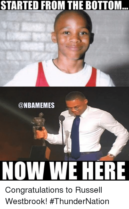 Nba, Russell Westbrook, and Congratulations: STARTED FROM THE BOTTOM  @NBAMEMES  NOW WE HERE Congratulations to Russell Westbrook! #ThunderNation