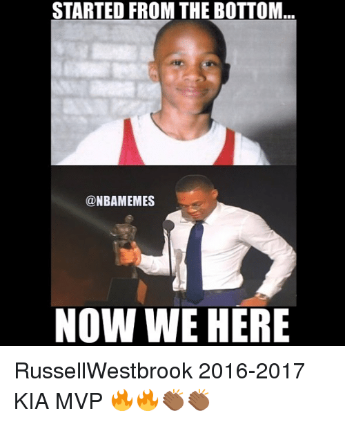 Started From The Bottom Now We Here Russellwestbrook 2016