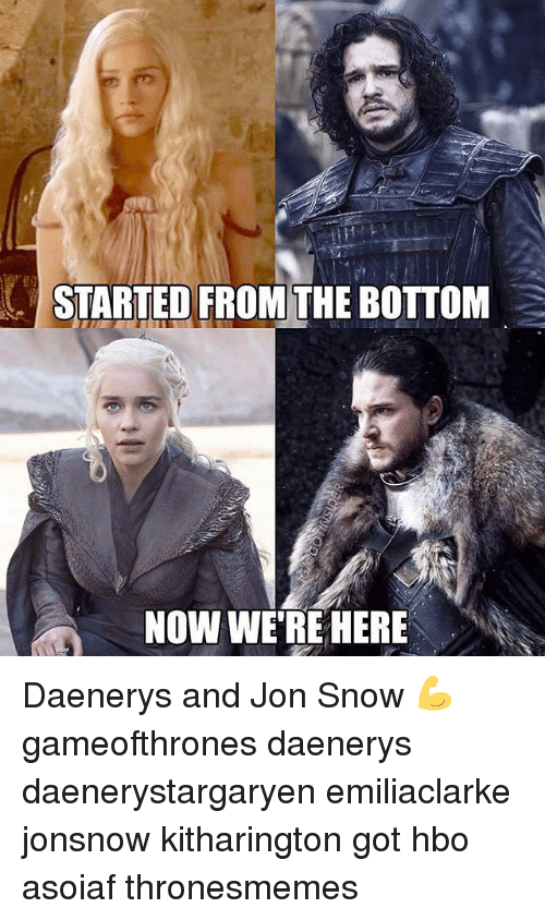Hbo, Memes, and Jon Snow: STARTED FROM THE BOTTOM  NOW WERE HERE Daenerys and Jon Snow 💪 gameofthrones daenerys daenerystargaryen emiliaclarke jonsnow kitharington got hbo asoiaf thronesmemes