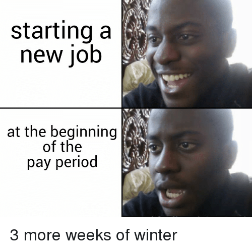 Starting A New Job: starting a  new job  at the beginning  of the  pay period
