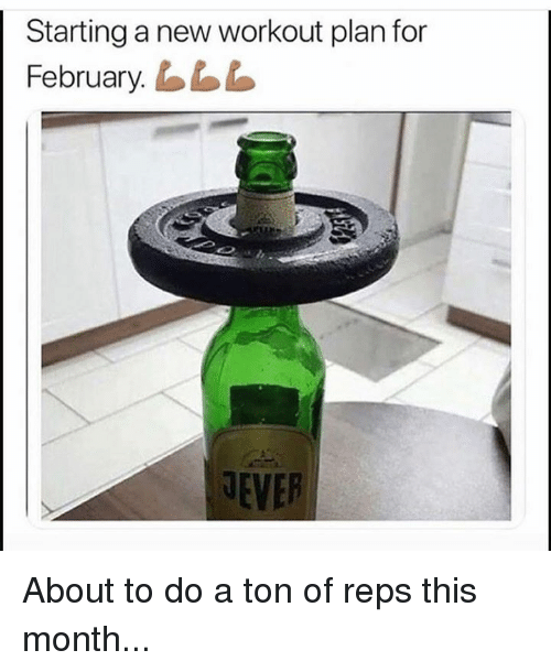 reps: Starting a new workout plan for  February.L  EVER About to do a ton of reps this month...
