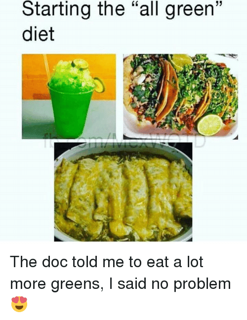 """Memes, Diet, and The All: Starting the """"all green""""  diet The doc told me to eat a lot more greens, I said no problem 😍"""