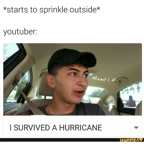 Sprinkle: *starts to sprinkle outside*  youtuber:  Mized | iF  I SURVIVED A HURRICANE  funny.Ce