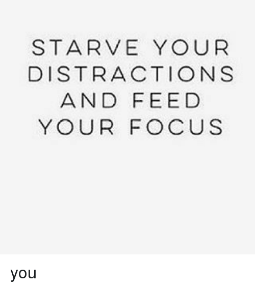 Memes, Focus, and 🤖: STARVE YOUR  DISTRACTION S  AND FEED  YOUR FOCUS you